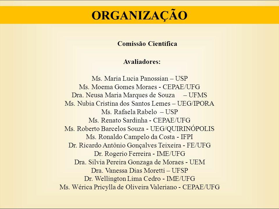 Comissão Científica Avaliadores: Ms. Maria Lucia Panossian – USP Ms. Moema Gomes Moraes - CEPAE/UFG Dra. Neusa Maria Marques de Souza– UFMS Ms. Nubia