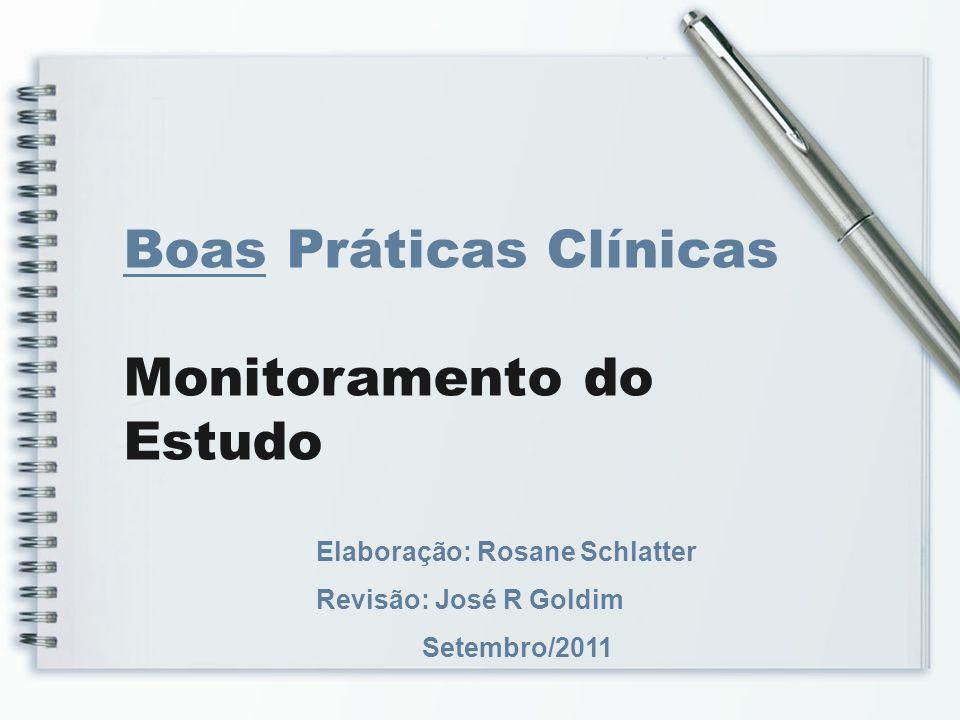 Boas Práticas Clínicas Monitoramento do Estudo Elaboração: Rosane Schlatter Revisão: José R Goldim Setembro/2011