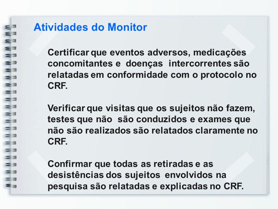 Atividades do Monitor Certificar que eventos adversos, medicações concomitantes e doenças intercorrentes são relatadas em conformidade com o protocolo