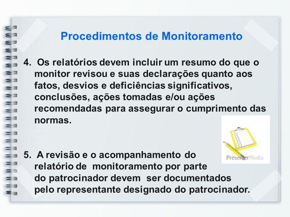 Procedimentos de Monitoramento 4. Os relatórios devem incluir um resumo do que o monitor revisou e suas declarações quanto aos fatos, desvios e defici