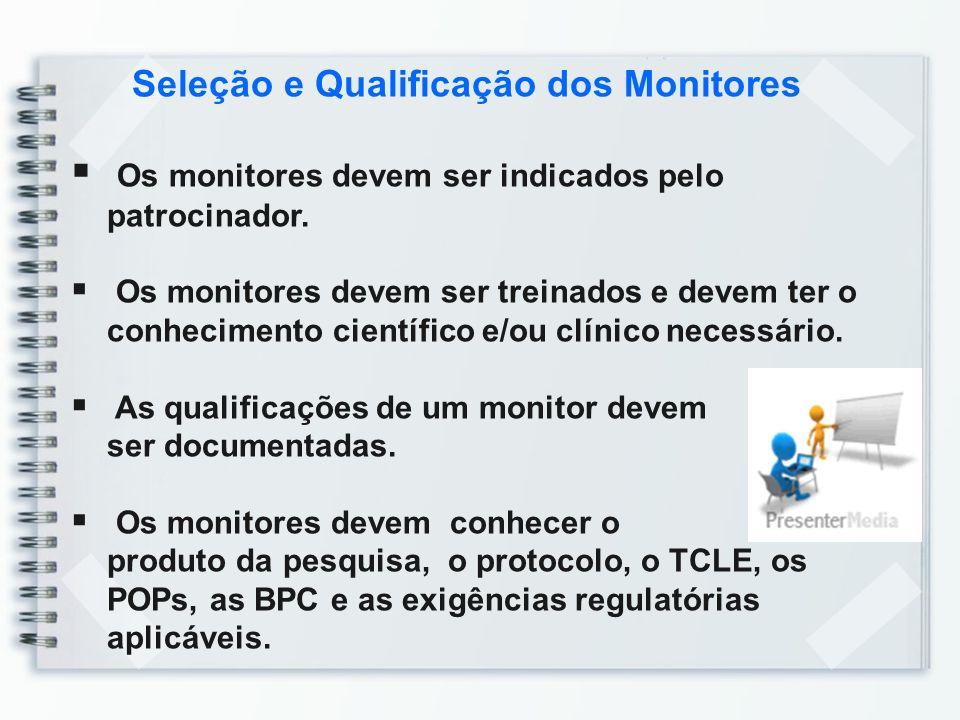 Seleção e Qualificação dos Monitores Os monitores devem ser indicados pelo patrocinador. Os monitores devem ser treinados e devem ter o conhecimento c