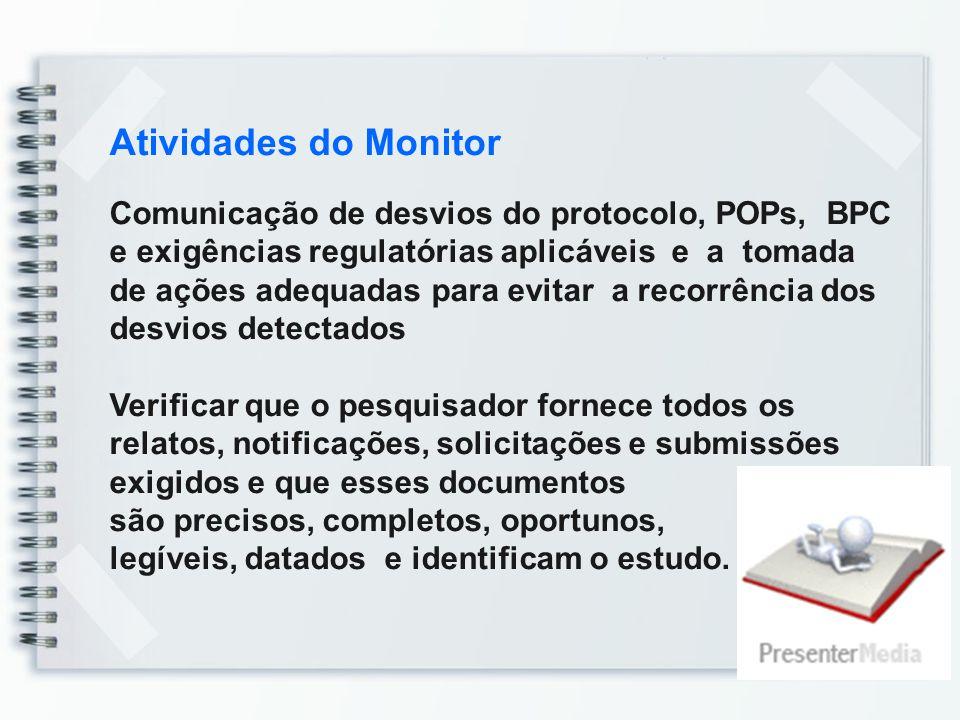 Atividades do Monitor Comunicação de desvios do protocolo, POPs, BPC e exigências regulatórias aplicáveis e a tomada de ações adequadas para evitar a