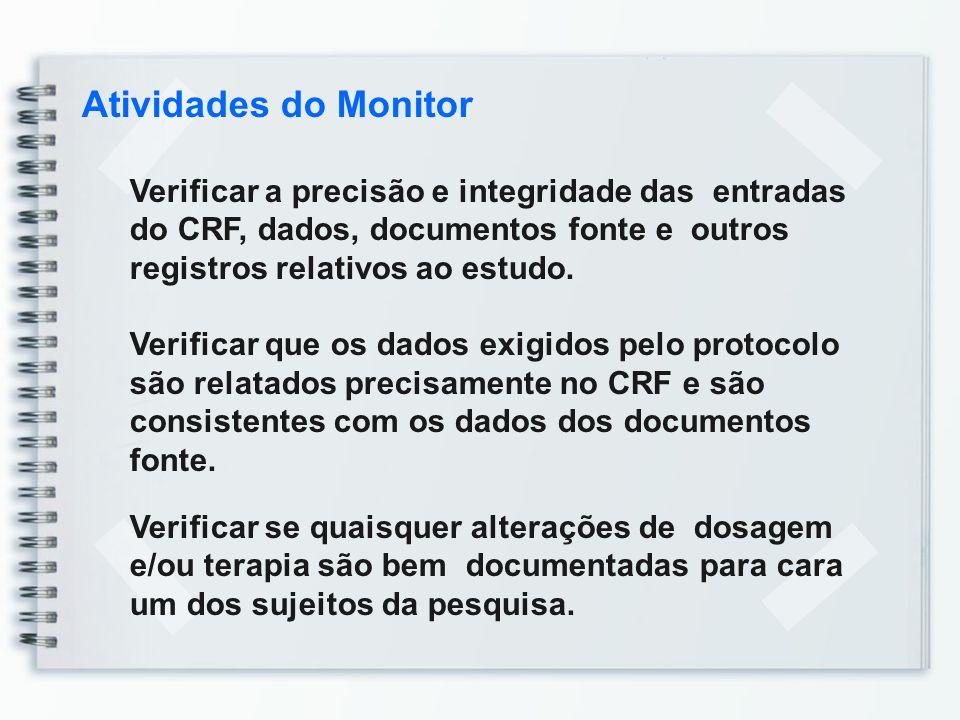 Atividades do Monitor Verificar a precisão e integridade das entradas do CRF, dados, documentos fonte e outros registros relativos ao estudo. Verifica