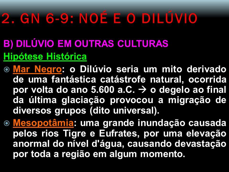 2. GN 6-9: NOÉ E O DILÚVIO B) DILÚVIO EM OUTRAS CULTURAS Hipótese Histórica Mar Negro: o Dilúvio seria um mito derivado de uma fantástica catástrofe n