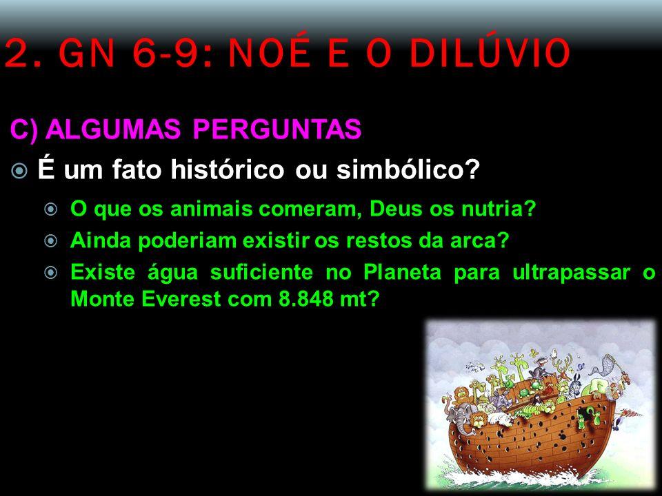 2. GN 6-9: NOÉ E O DILÚVIO C) ALGUMAS PERGUNTAS É um fato histórico ou simbólico? O que os animais comeram, Deus os nutria? Ainda poderiam existir os
