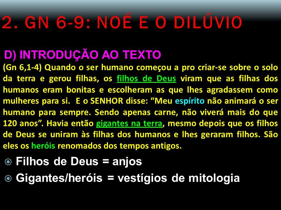 2. GN 6-9: NOÉ E O DILÚVIO D) INTRODUÇÃO AO TEXTO (Gn 6,1-4) Quando o ser humano começou a pro criar-se sobre o solo da terra e gerou filhas, os filho