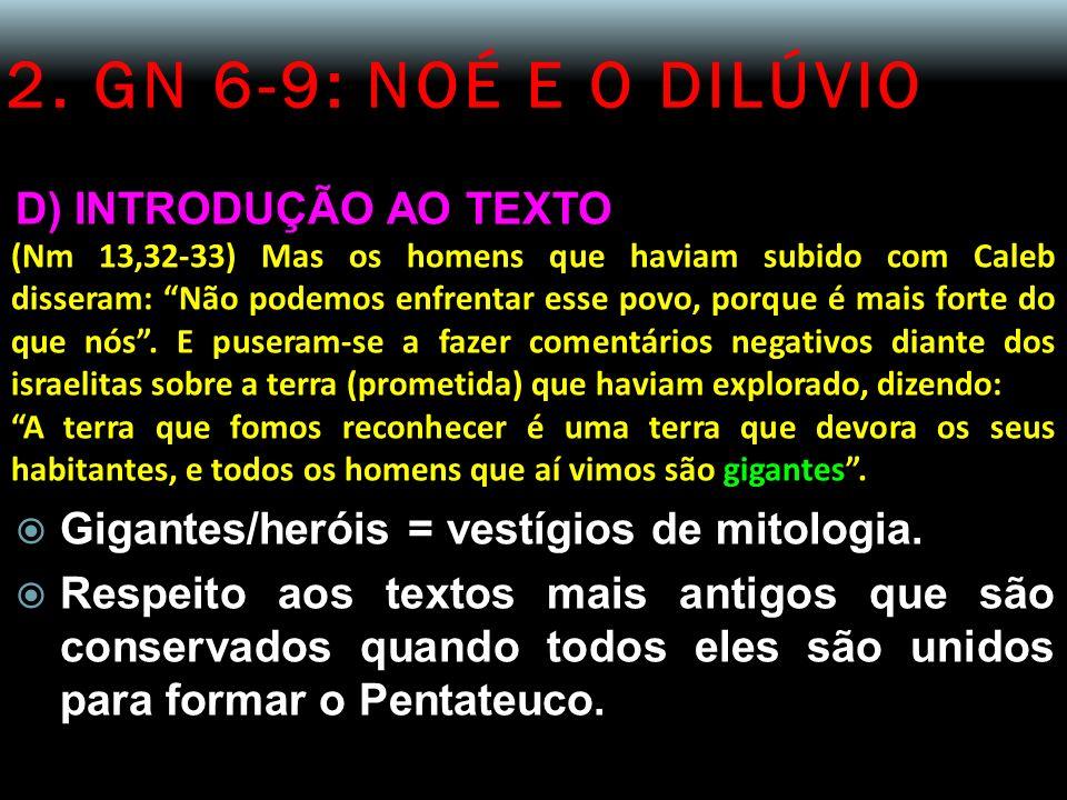 2. GN 6-9: NOÉ E O DILÚVIO D) INTRODUÇÃO AO TEXTO (Nm 13,32-33) Mas os homens que haviam subido com Caleb disseram: Não podemos enfrentar esse povo, p