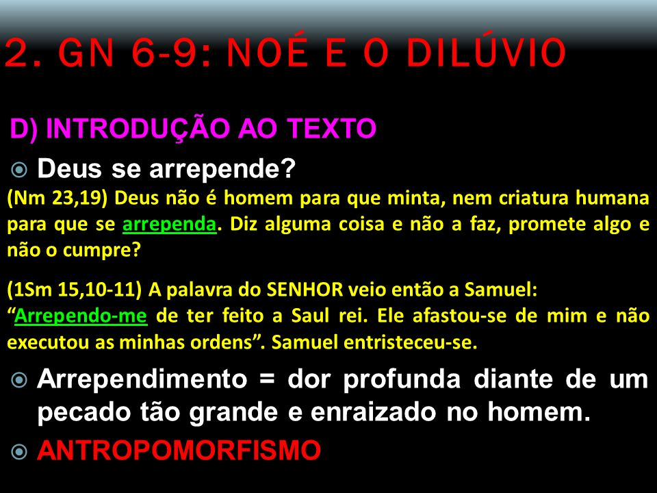 2. GN 6-9: NOÉ E O DILÚVIO D) INTRODUÇÃO AO TEXTO Deus se arrepende? (Nm 23,19) Deus não é homem para que minta, nem criatura humana para que se arrep