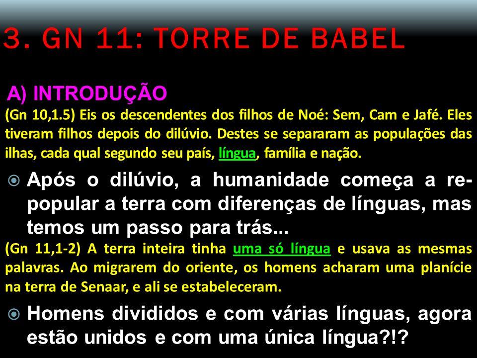3. GN 11: TORRE DE BABEL A) INTRODUÇÃO (Gn 10,1.5) Eis os descendentes dos filhos de Noé: Sem, Cam e Jafé. Eles tiveram filhos depois do dilúvio. Dest