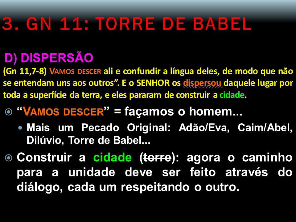 3. GN 11: TORRE DE BABEL D) DISPERSÃO (Gn 11,7-8) V AMOS DESCER ali e confundir a língua deles, de modo que não se entendam uns aos outros. E o SENHOR