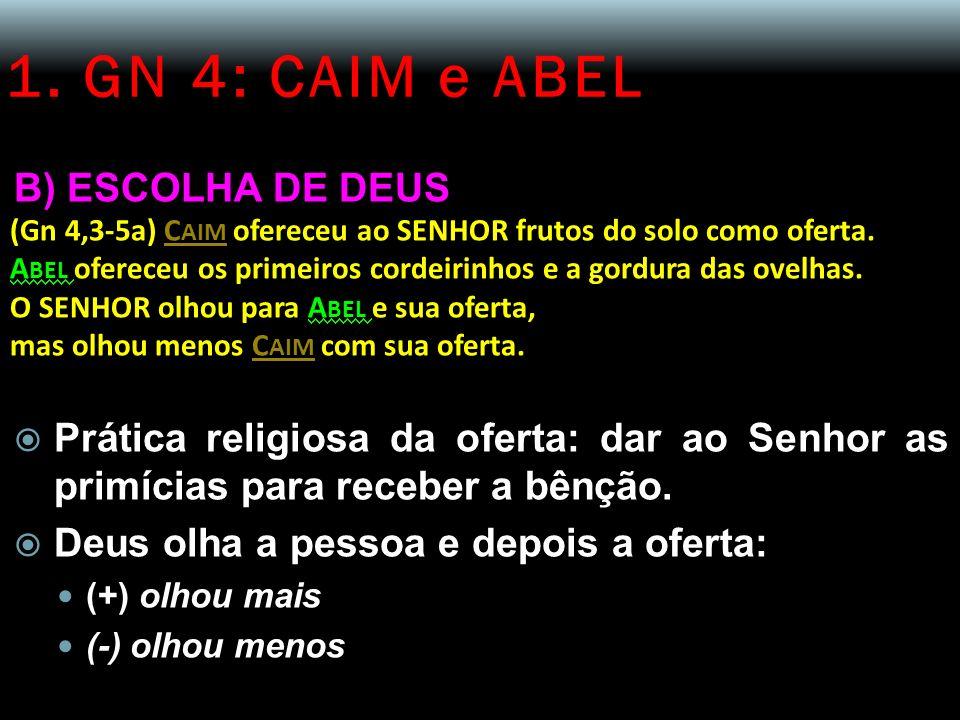 1. GN 4: CAIM e ABEL B) ESCOLHA DE DEUS (Gn 4,3-5a) C AIM ofereceu ao SENHOR frutos do solo como oferta. A BEL ofereceu os primeiros cordeirinhos e a