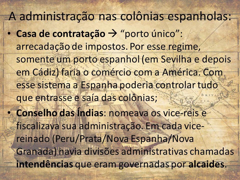 A administração nas colônias espanholas: Casa de contratação porto único: arrecadação de impostos. Por esse regime, somente um porto espanhol (em Sevi