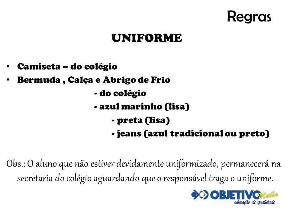 Regras UNIFORME Camiseta – do colégio Bermuda, Calça e Abrigo de Frio - do colégio - azul marinho (lisa) - preta (lisa) - jeans (azul tradicional ou p