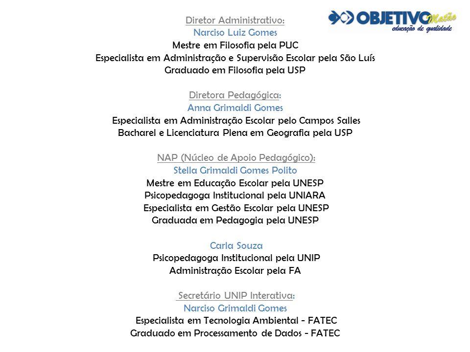 Diretor Administrativo: Narciso Luiz Gomes Mestre em Filosofia pela PUC Especialista em Administração e Supervisão Escolar pela São Luís Graduado em F