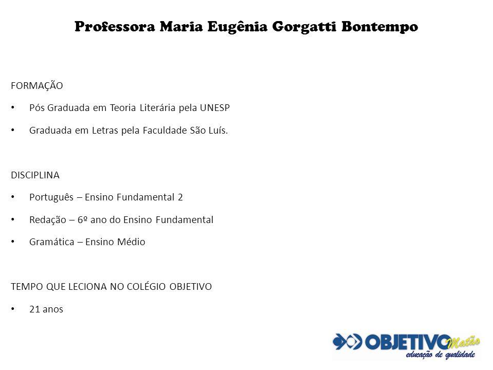 Professora Maria Eugênia Gorgatti Bontempo FORMAÇÃO Pós Graduada em Teoria Literária pela UNESP Graduada em Letras pela Faculdade São Luís. DISCIPLINA