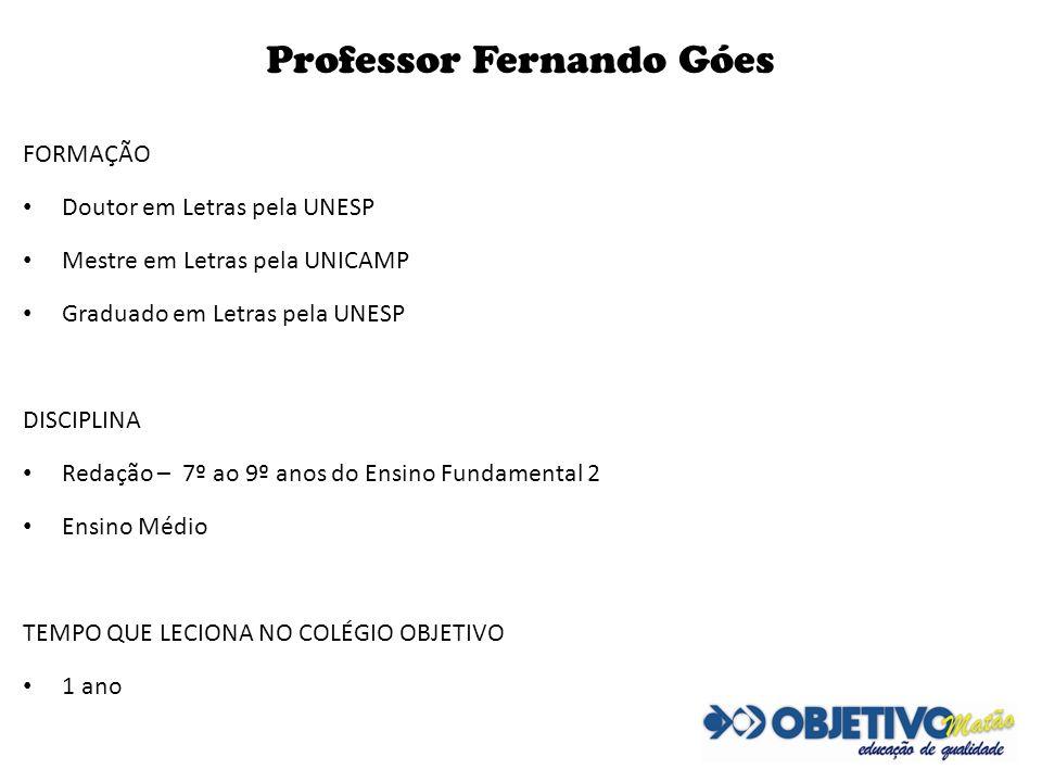 Professor Fernando Góes FORMAÇÃO Doutor em Letras pela UNESP Mestre em Letras pela UNICAMP Graduado em Letras pela UNESP DISCIPLINA Redação – 7º ao 9º