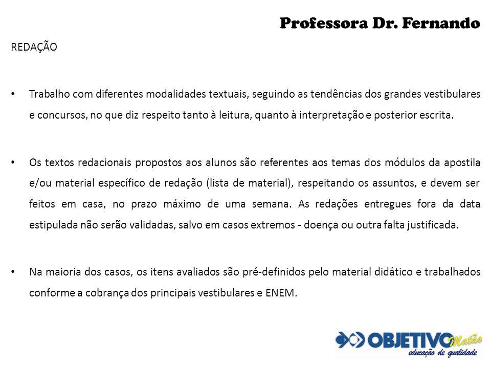 Professora Dr. Fernando REDAÇÃO Trabalho com diferentes modalidades textuais, seguindo as tendências dos grandes vestibulares e concursos, no que diz