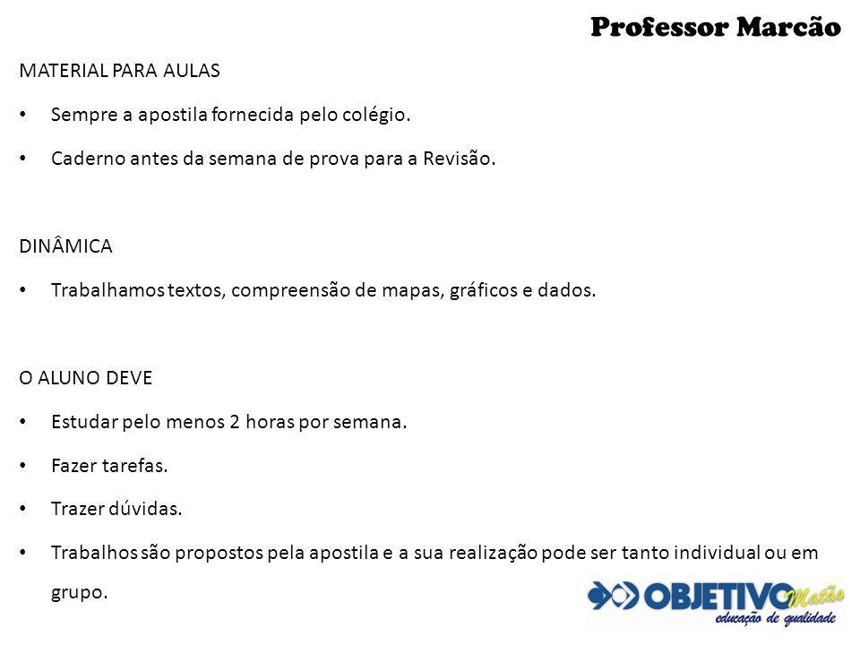 Professor Marcão MATERIAL PARA AULAS Sempre a apostila fornecida pelo colégio. Caderno antes da semana de prova para a Revisão. DINÂMICA Trabalhamos t