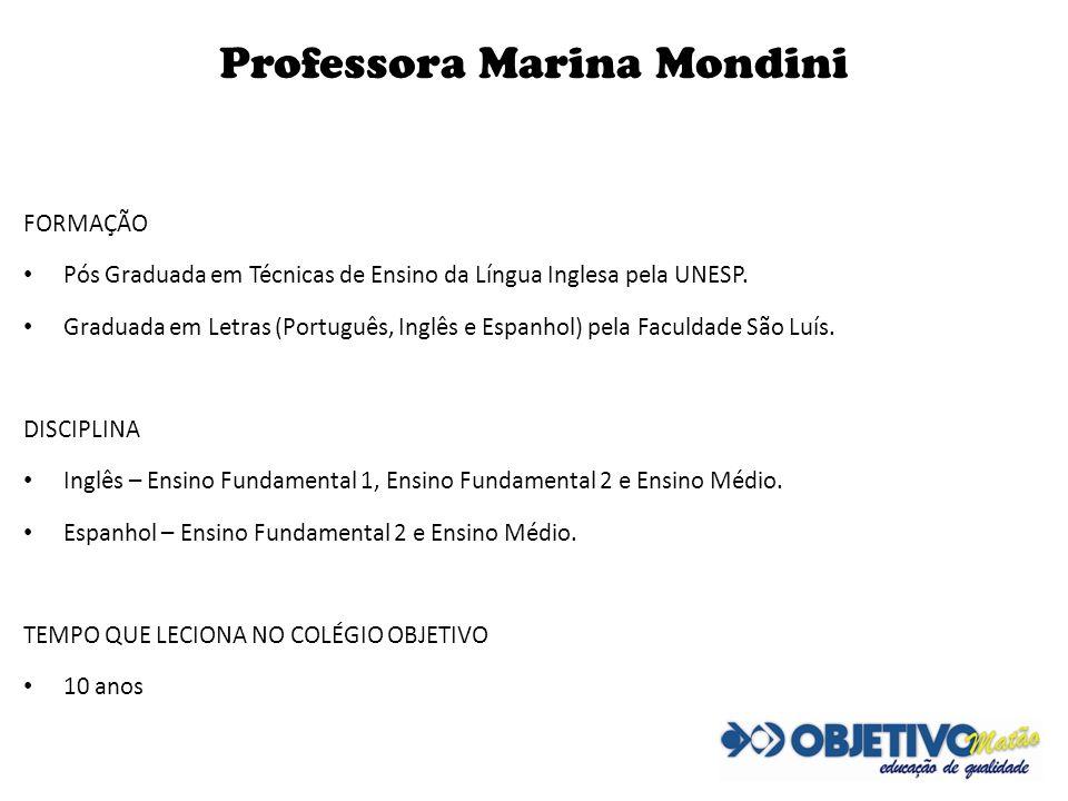 Professora Marina Mondini FORMAÇÃO Pós Graduada em Técnicas de Ensino da Língua Inglesa pela UNESP. Graduada em Letras (Português, Inglês e Espanhol)