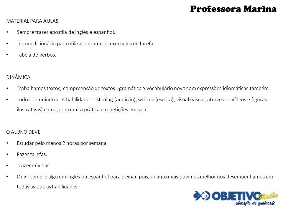 Professora Marina MATERIAL PARA AULAS Sempre trazer apostila de inglês e espanhol. Ter um dicionário para utilizar durante os exercícios de tarefa. Ta