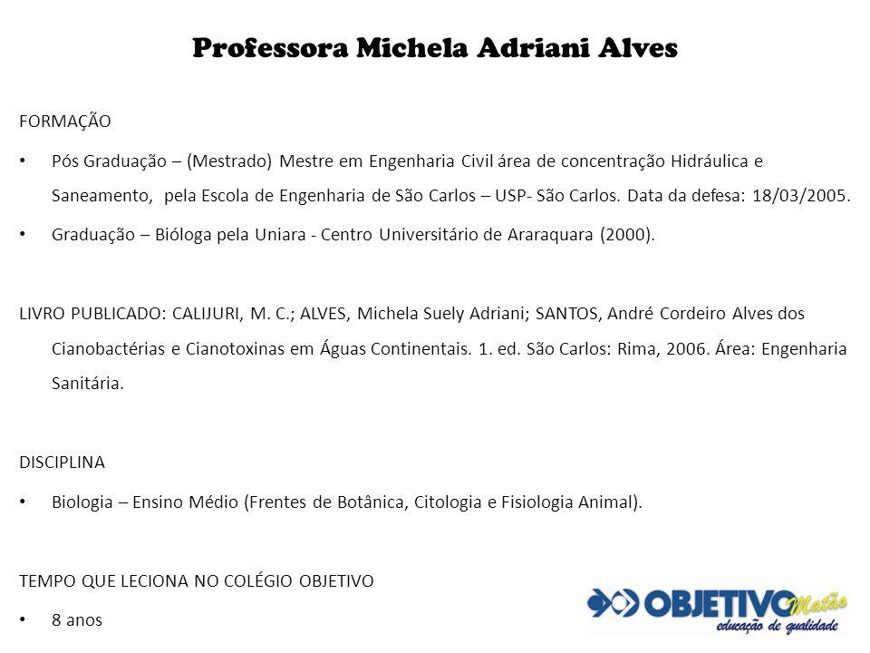 Professora Michela Adriani Alves FORMAÇÃO Pós Graduação – (Mestrado) Mestre em Engenharia Civil área de concentração Hidráulica e Saneamento, pela Esc