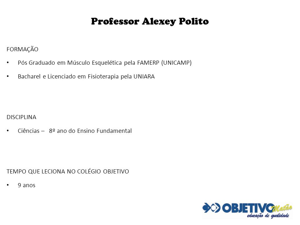 Professor Alexey Polito FORMAÇÃO Pós Graduado em Músculo Esquelética pela FAMERP (UNICAMP) Bacharel e Licenciado em Fisioterapia pela UNIARA DISCIPLIN