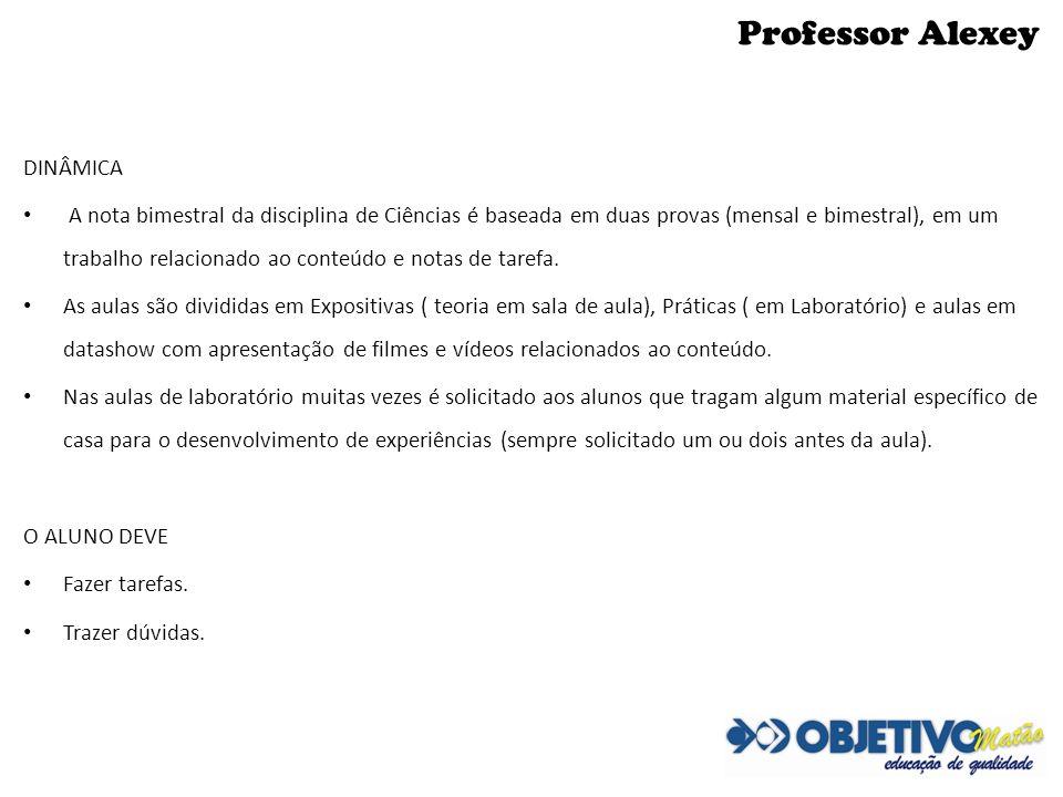 Professor Alexey DINÂMICA A nota bimestral da disciplina de Ciências é baseada em duas provas (mensal e bimestral), em um trabalho relacionado ao cont