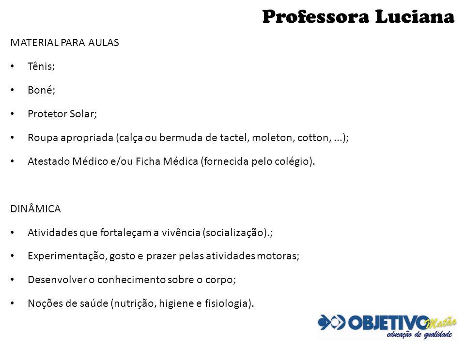Professora Luciana MATERIAL PARA AULAS Tênis; Boné; Protetor Solar; Roupa apropriada (calça ou bermuda de tactel, moleton, cotton,...); Atestado Médic
