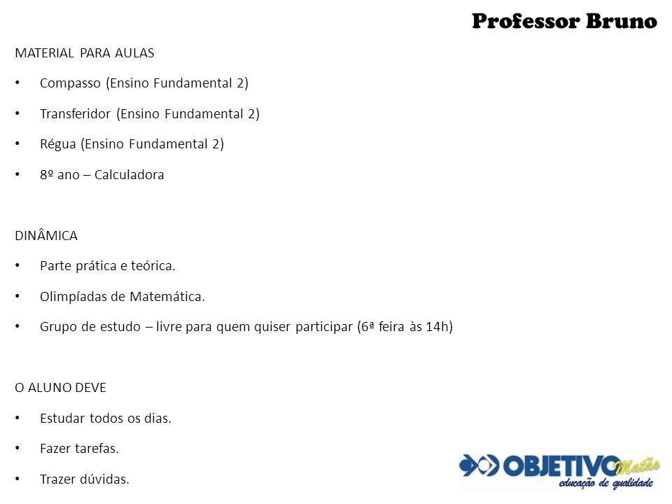 Professor Bruno MATERIAL PARA AULAS Compasso (Ensino Fundamental 2) Transferidor (Ensino Fundamental 2) Régua (Ensino Fundamental 2) 8º ano – Calculad