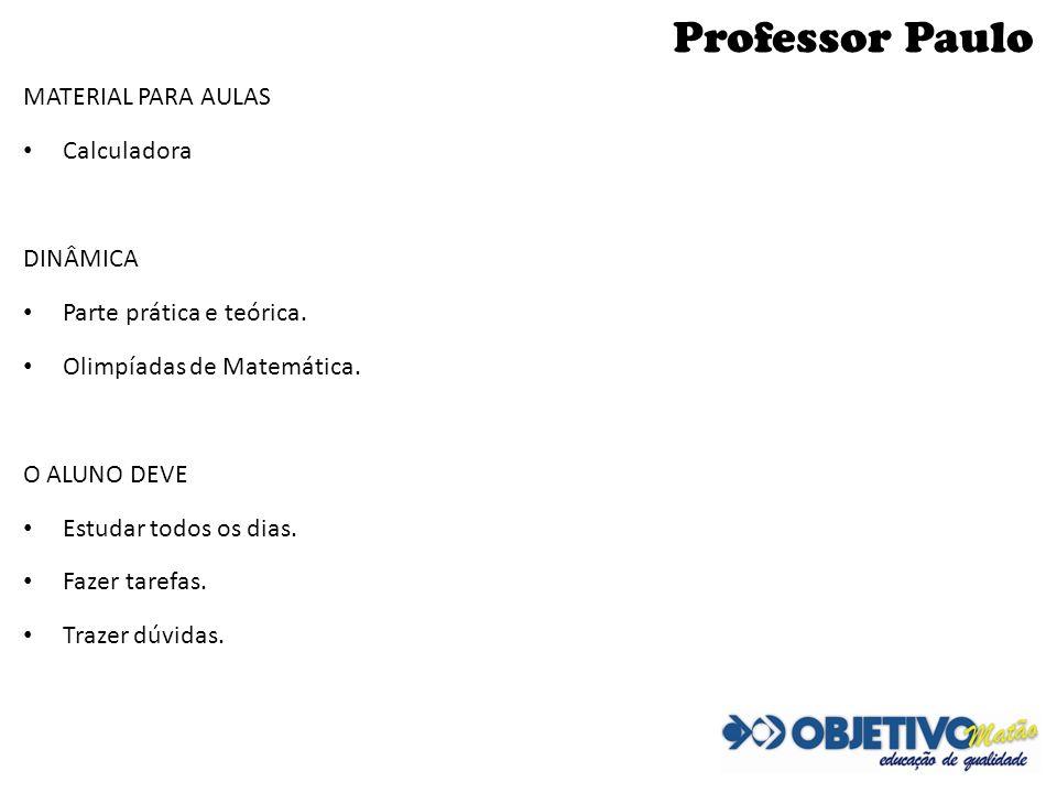 Professor Paulo MATERIAL PARA AULAS Calculadora DINÂMICA Parte prática e teórica. Olimpíadas de Matemática. O ALUNO DEVE Estudar todos os dias. Fazer