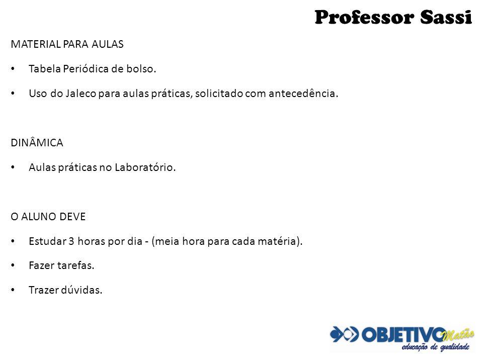 Professor Sassi MATERIAL PARA AULAS Tabela Periódica de bolso. Uso do Jaleco para aulas práticas, solicitado com antecedência. DINÂMICA Aulas práticas