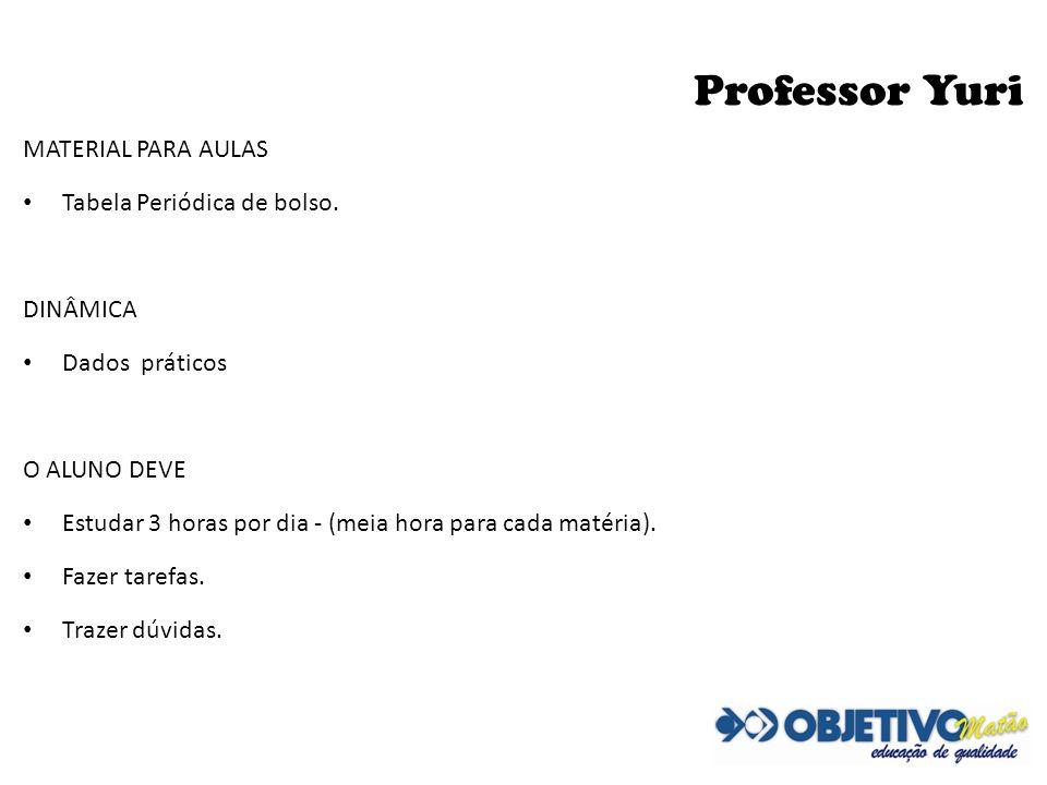 Professor Yuri MATERIAL PARA AULAS Tabela Periódica de bolso. DINÂMICA Dados práticos O ALUNO DEVE Estudar 3 horas por dia - (meia hora para cada maté