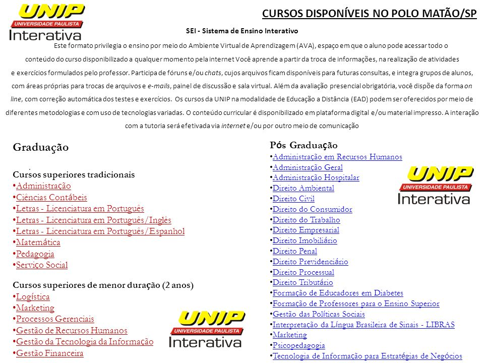 Graduação Cursos superiores tradicionais Administra ç ão Ciências Cont á beis Letras - Licenciatura em Português Letras - Licenciatura em Português/In