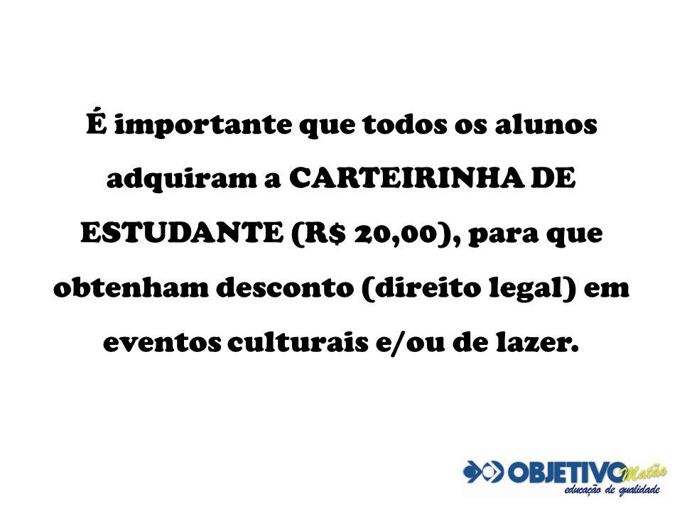 É importante que todos os alunos adquiram a CARTEIRINHA DE ESTUDANTE (R$ 20,00), para que obtenham desconto (direito legal) em eventos culturais e/ou