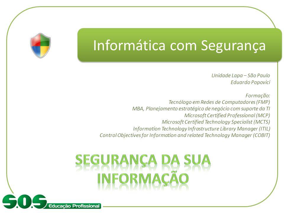 Informática com Segurança Unidade Lapa – São Paulo Eduardo Popovici Formação: Tecnólogo em Redes de Computadores (FMP) MBA, Planejamento estratégico d