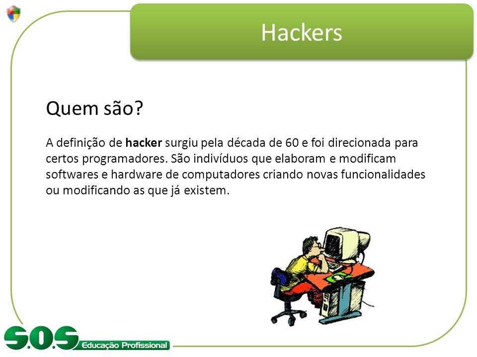 Quem são? A definição de hacker surgiu pela década de 60 e foi direcionada para certos programadores. São indivíduos que elaboram e modificam software