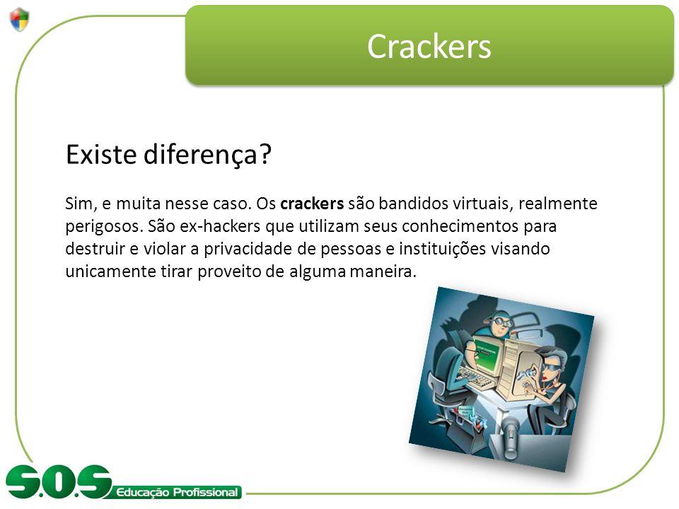 Crackers Existe diferença? Sim, e muita nesse caso. Os crackers são bandidos virtuais, realmente perigosos. São ex-hackers que utilizam seus conhecime