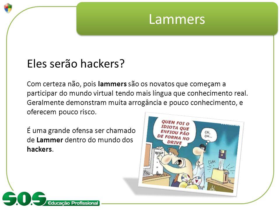 Lammers Eles serão hackers? Com certeza não, pois lammers são os novatos que começam a participar do mundo virtual tendo mais língua que conhecimento