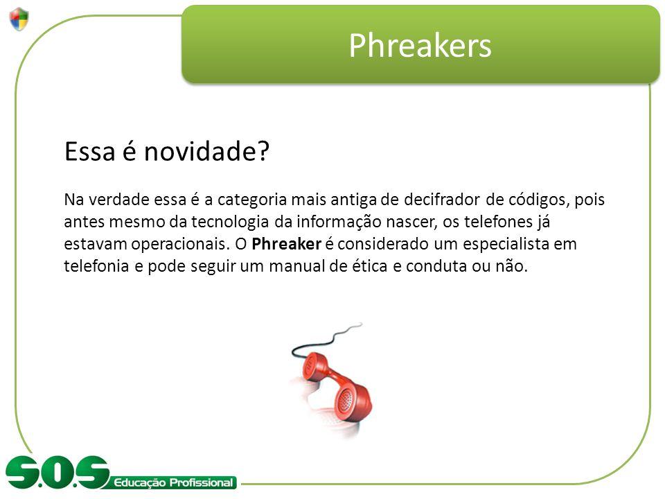 Phreakers Essa é novidade? Na verdade essa é a categoria mais antiga de decifrador de códigos, pois antes mesmo da tecnologia da informação nascer, os