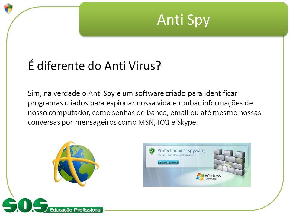 Anti Spy É diferente do Anti Virus? Sim, na verdade o Anti Spy é um software criado para identificar programas criados para espionar nossa vida e roub