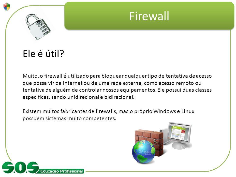 Firewall Ele é útil? Muito, o firewall é utilizado para bloquear qualquer tipo de tentativa de acesso que possa vir da internet ou de uma rede externa