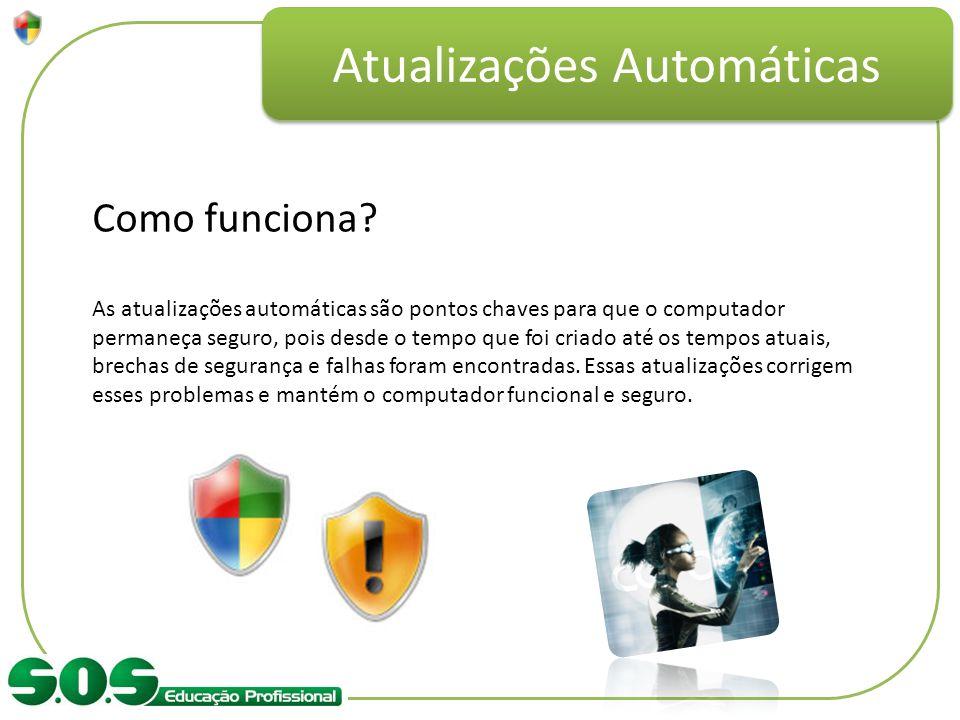 Atualizações Automáticas Como funciona? As atualizações automáticas são pontos chaves para que o computador permaneça seguro, pois desde o tempo que f