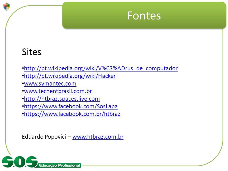 Fontes Sites http://pt.wikipedia.org/wiki/V%C3%ADrus_de_computador http://pt.wikipedia.org/wiki/Hacker www.symantec.com www.techentbrasil.com.br http: