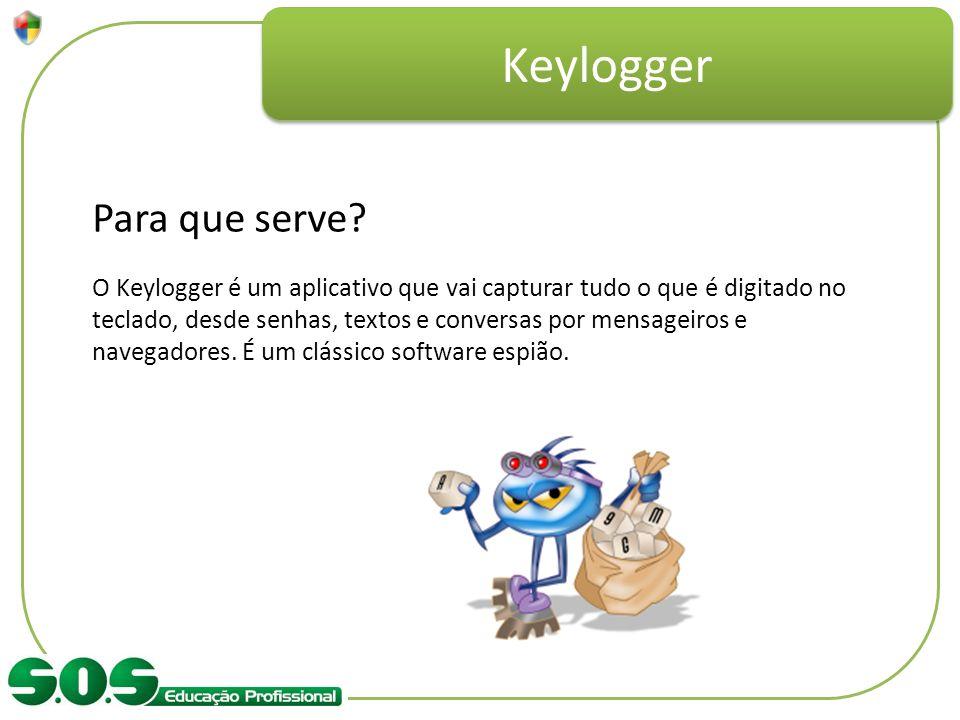 Keylogger Para que serve? O Keylogger é um aplicativo que vai capturar tudo o que é digitado no teclado, desde senhas, textos e conversas por mensagei