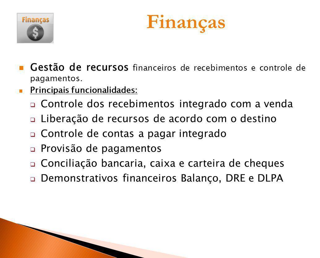 Finanças Gestão de recursos financeiros de recebimentos e controle de pagamentos. Principais funcionalidades: Controle dos recebimentos integrado com