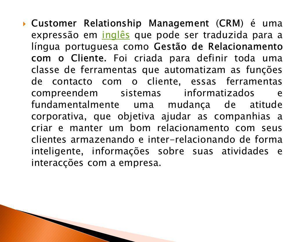 Customer Relationship Management (CRM) é uma expressão em inglês que pode ser traduzida para a língua portuguesa como Gestão de Relacionamento com o C
