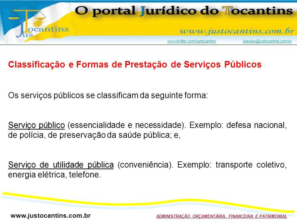 www.justocantins.com.br ADMINISTRAÇÃO ORÇAMENTÁRIA, FINANCEIRA E PATRIMONIAL www.twitter.com/justocantinswww.twitter.com/justocantins glauber@justocantins.com.brglauber@justocantins.com.br Classificação e Formas de Prestação de Serviços Públicos Os serviços públicos se classificam da seguinte forma: Serviço público Serviço público (essencialidade e necessidade).