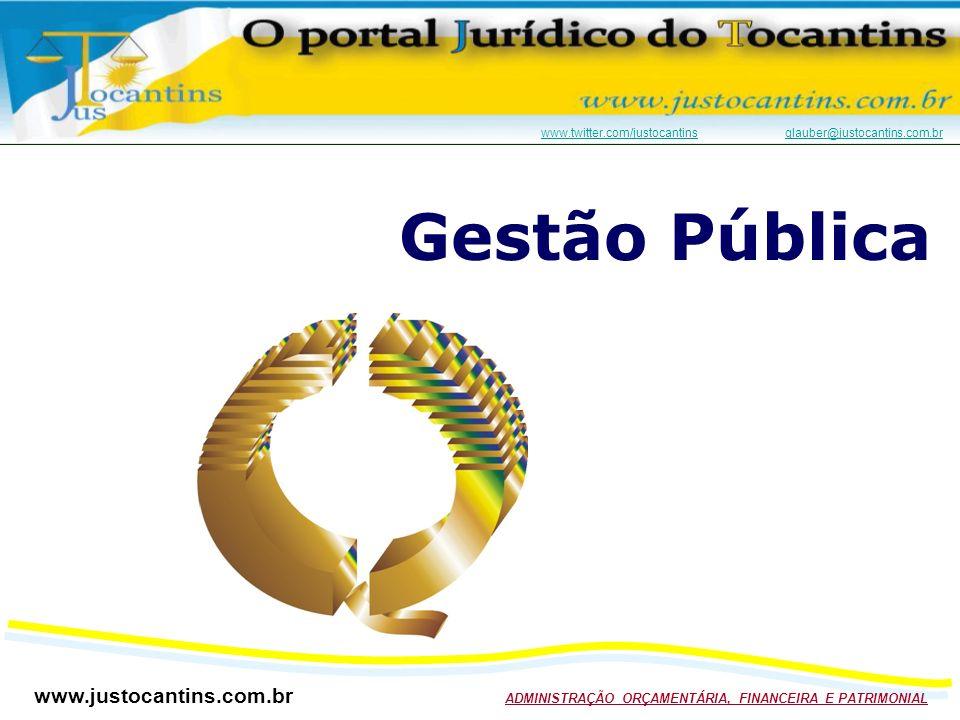 www.justocantins.com.br ADMINISTRAÇÃO ORÇAMENTÁRIA, FINANCEIRA E PATRIMONIAL www.twitter.com/justocantinswww.twitter.com/justocantins glauber@justocantins.com.brglauber@justocantins.com.br Gestão Pública