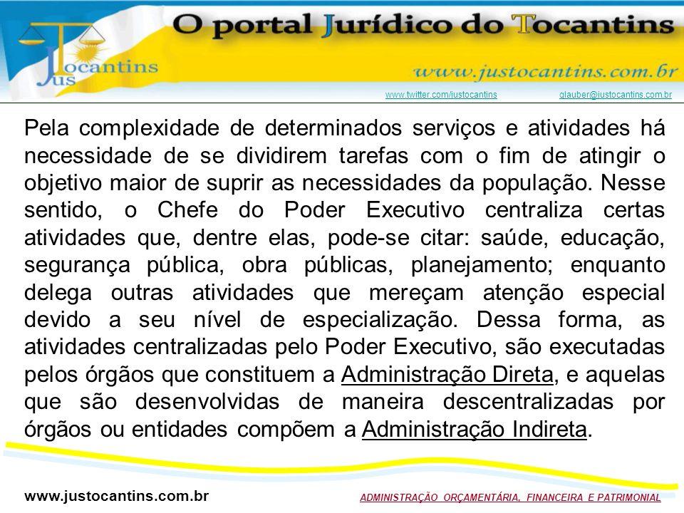 www.justocantins.com.br ADMINISTRAÇÃO ORÇAMENTÁRIA, FINANCEIRA E PATRIMONIAL www.twitter.com/justocantinswww.twitter.com/justocantins glauber@justocantins.com.brglauber@justocantins.com.br Pela complexidade de determinados serviços e atividades há necessidade de se dividirem tarefas com o fim de atingir o objetivo maior de suprir as necessidades da população.
