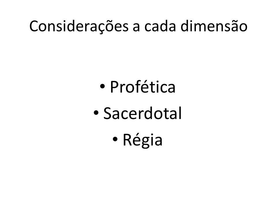 Considerações a cada dimensão Profética Sacerdotal Régia